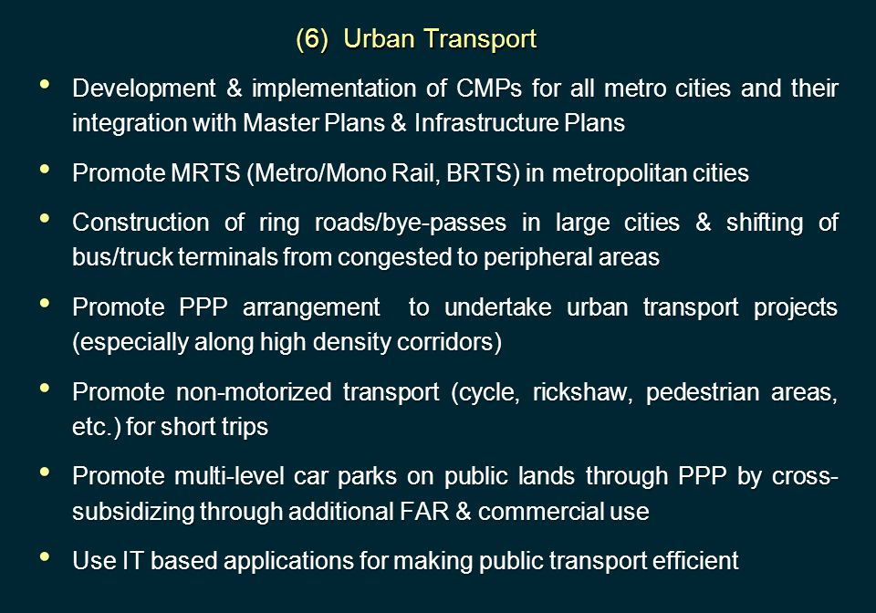 (6) Urban Transport Development & implementation of CMPs for all metro cities and their integration with Master Plans & Infrastructure Plans.