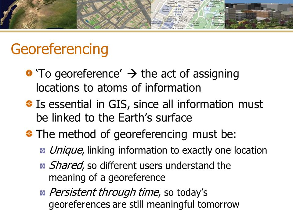 Georeferencing 'To georeference'  the act of assigning locations to atoms of information.
