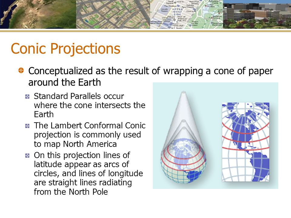 Conic Projections Conceptualized as the result of wrapping a cone of paper around the Earth.