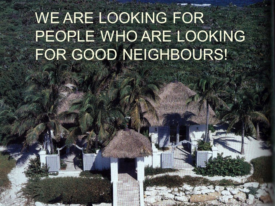 WE ARE LOOKING FOR PEOPLE WHO ARE LOOKING FOR GOOD NEIGHBOURS!