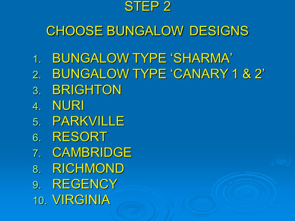STEP 2 CHOOSE BUNGALOW DESIGNS