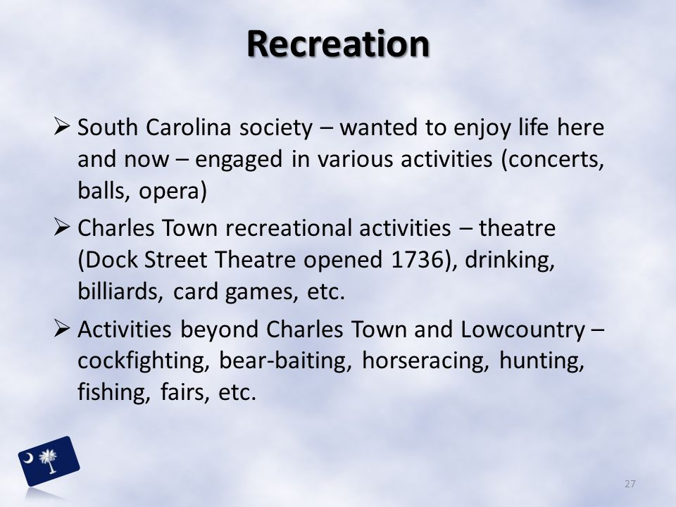 Recreation South Carolina society – wanted to enjoy life here and now – engaged in various activities (concerts, balls, opera)