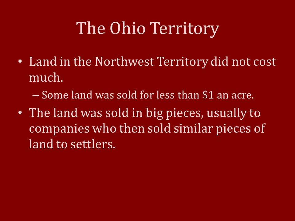 The Ohio Territory Land in the Northwest Territory did not cost much.