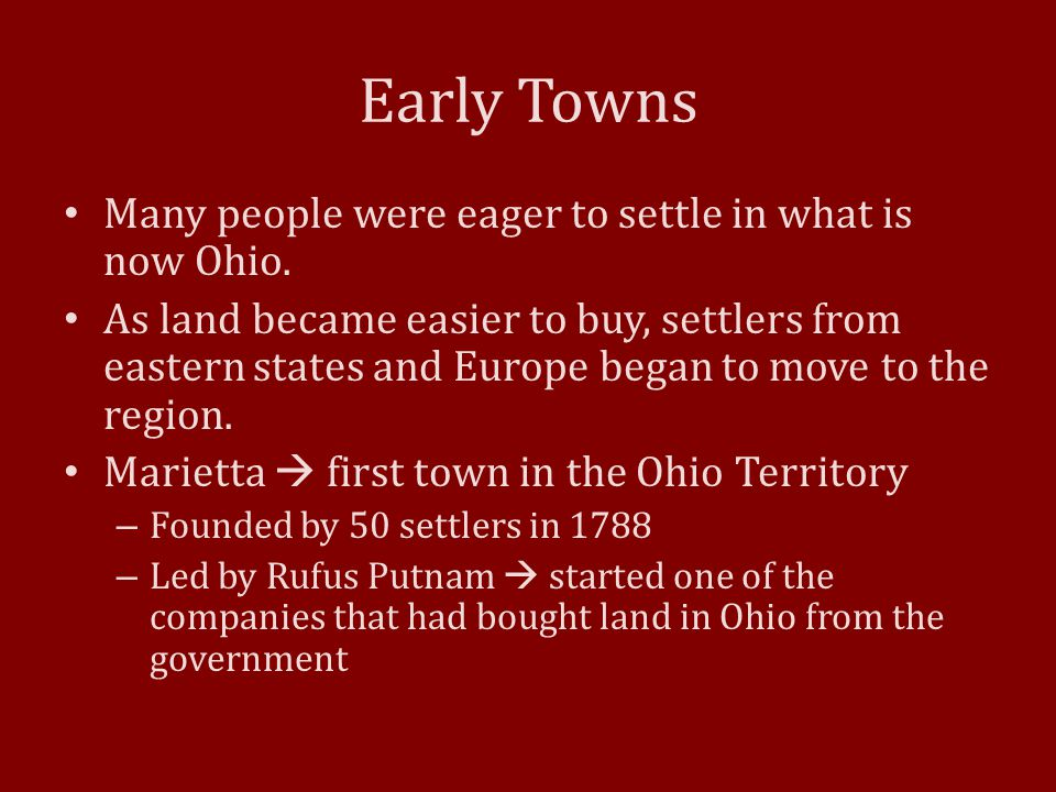 Early Towns Many people were eager to settle in what is now Ohio.