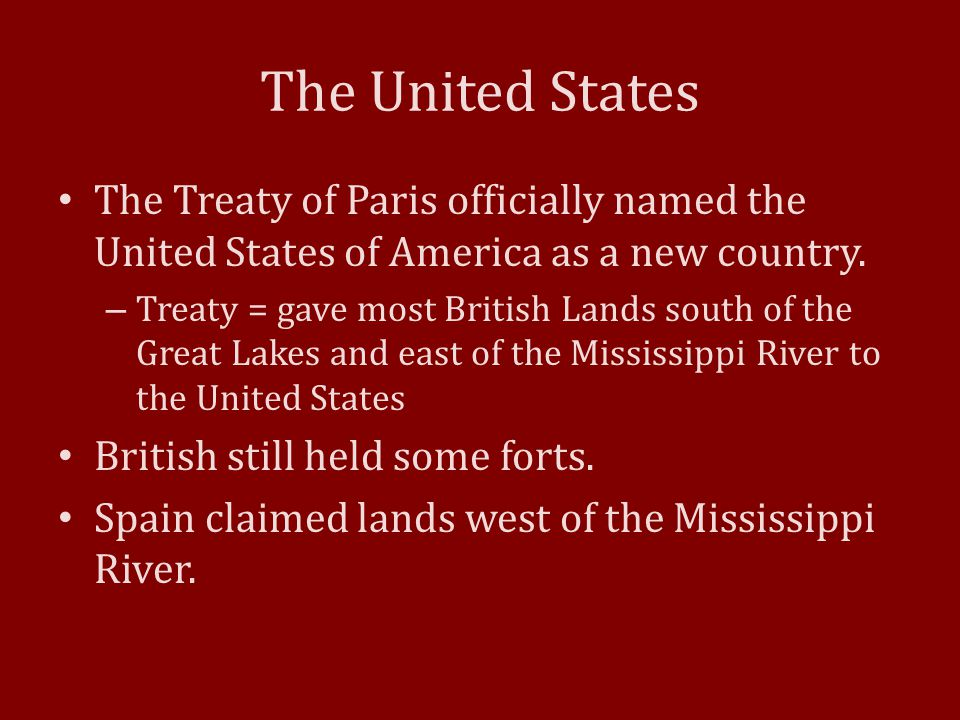 The United States The Treaty of Paris officially named the United States of America as a new country.