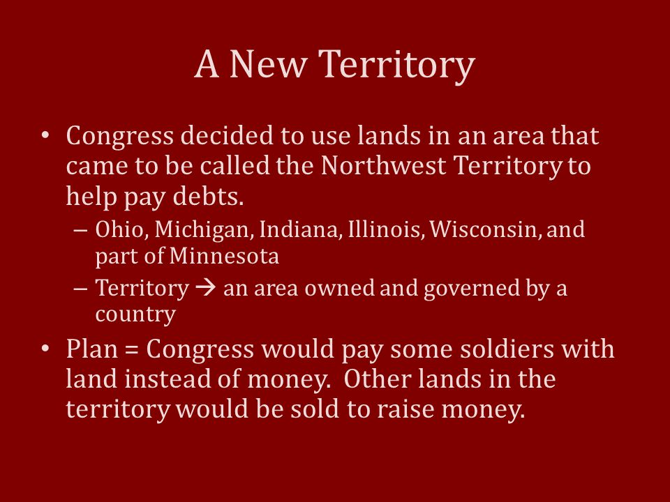 A New Territory Congress decided to use lands in an area that came to be called the Northwest Territory to help pay debts.