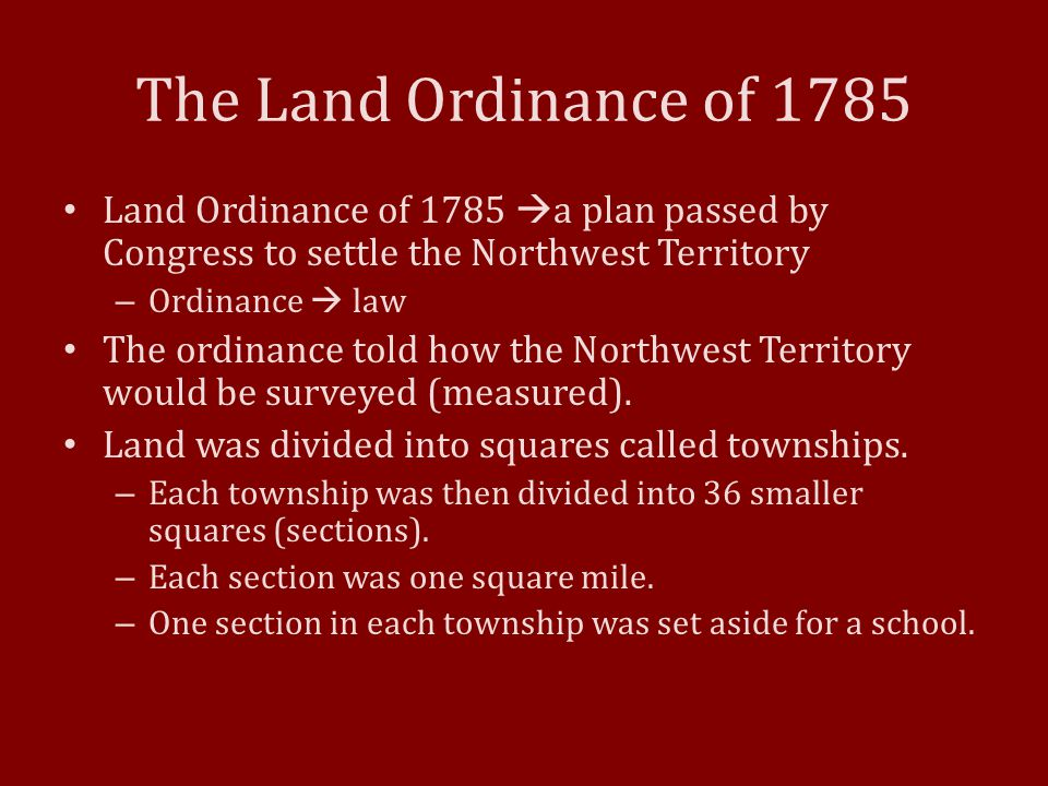 The Land Ordinance of 1785 Land Ordinance of 1785 a plan passed by Congress to settle the Northwest Territory.
