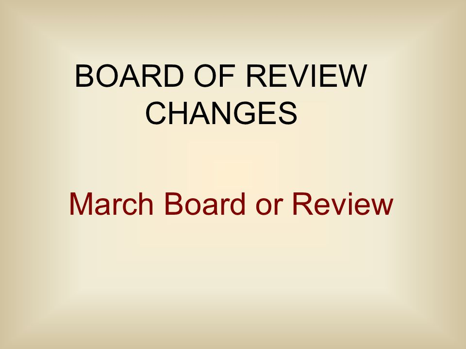 BOARD OF REVIEW CHANGES