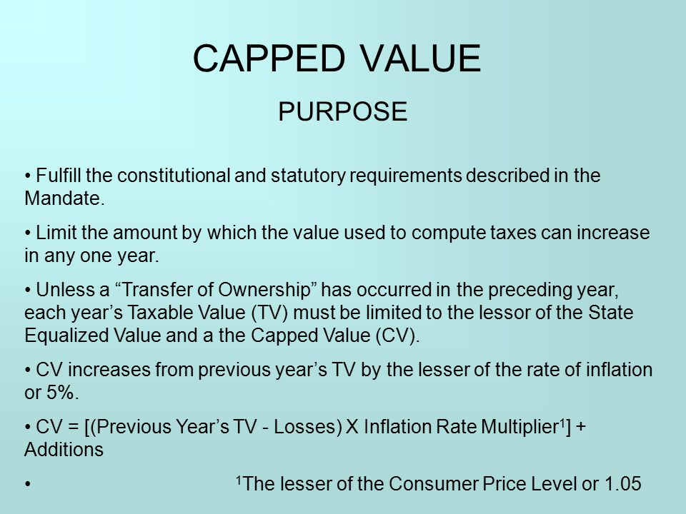 CAPPED VALUE PURPOSE. Fulfill the constitutional and statutory requirements described in the Mandate.