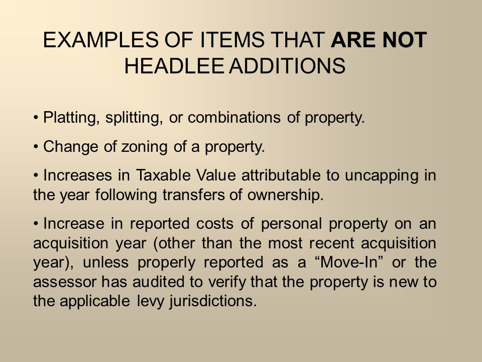 EXAMPLES OF ITEMS THAT ARE NOT HEADLEE ADDITIONS