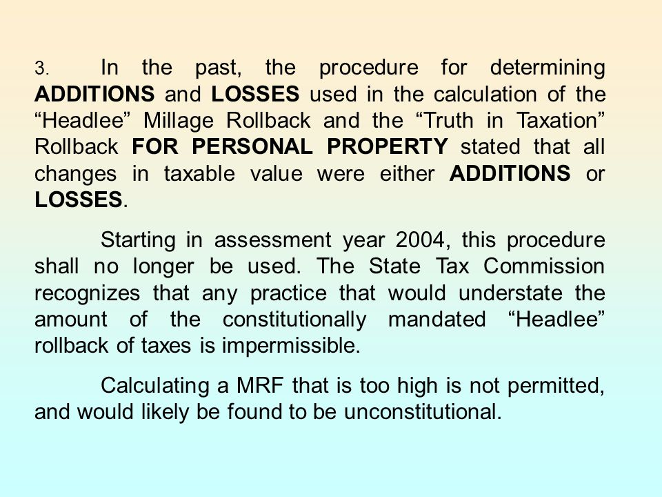 3. In the past, the procedure for determining ADDITIONS and LOSSES used in the calculation of the Headlee Millage Rollback and the Truth in Taxation Rollback FOR PERSONAL PROPERTY stated that all changes in taxable value were either ADDITIONS or LOSSES.