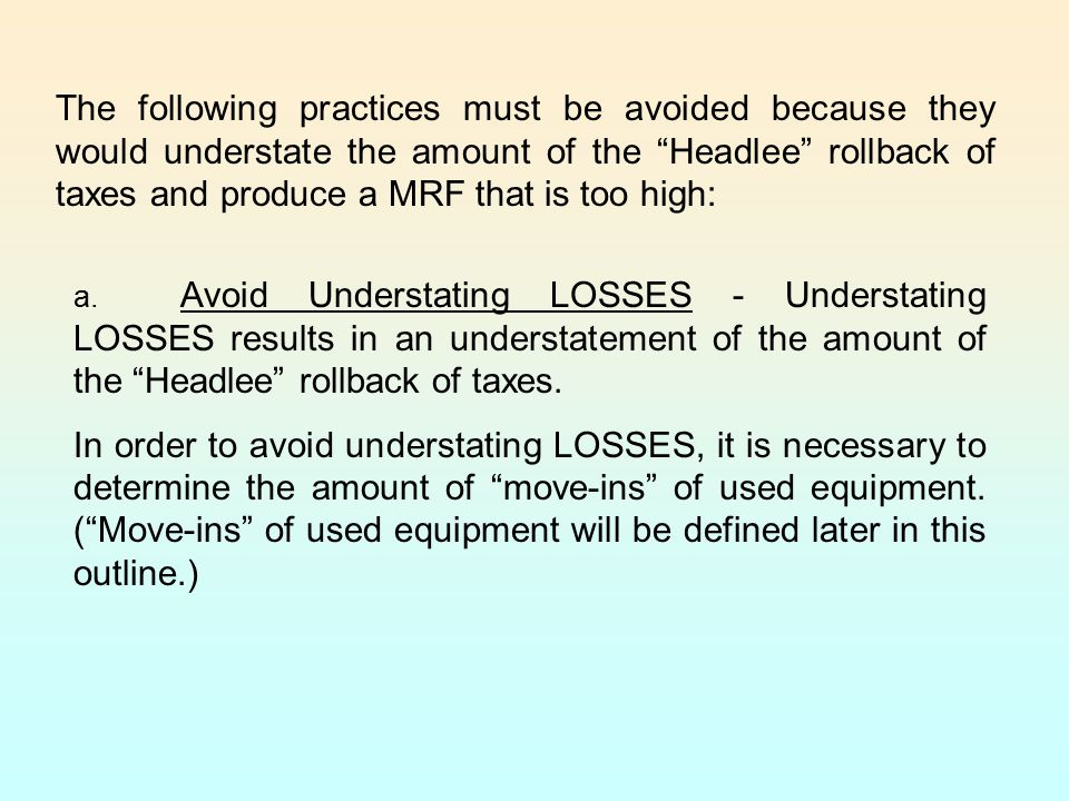 The following practices must be avoided because they would understate the amount of the Headlee rollback of taxes and produce a MRF that is too high: