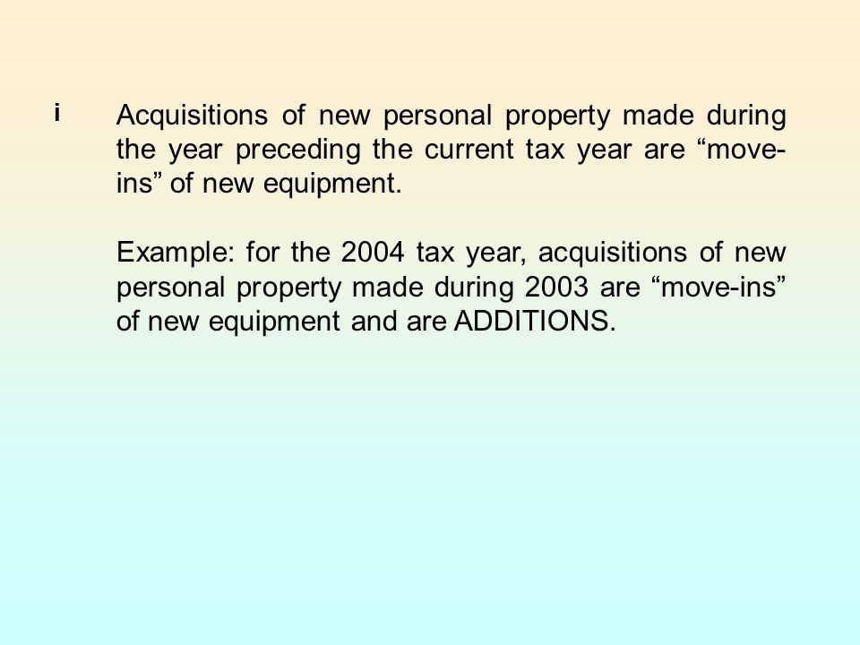 Acquisitions of new personal property made during the year preceding the current tax year are move-ins of new equipment.