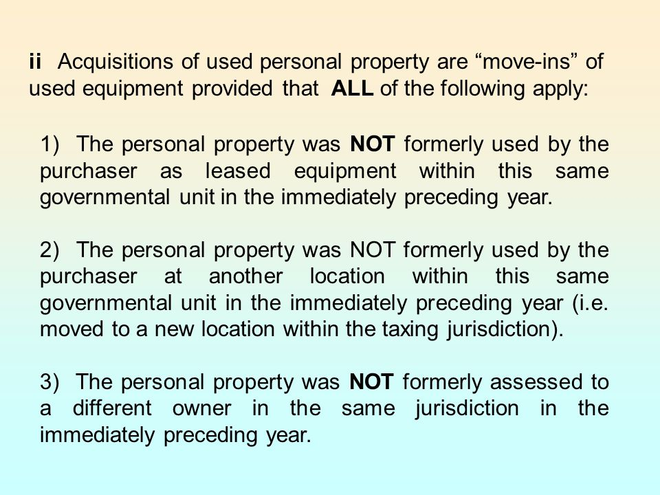 ii Acquisitions of used personal property are move-ins of used equipment provided that ALL of the following apply: