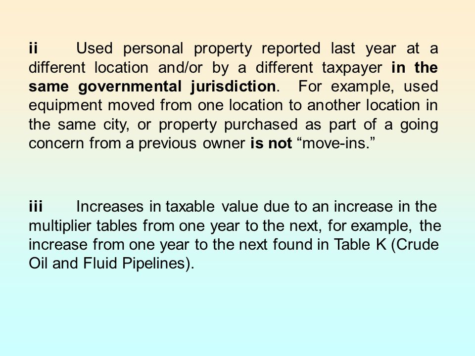 ii Used personal property reported last year at a different location and/or by a different taxpayer in the same governmental jurisdiction. For example, used equipment moved from one location to another location in the same city, or property purchased as part of a going concern from a previous owner is not move-ins.