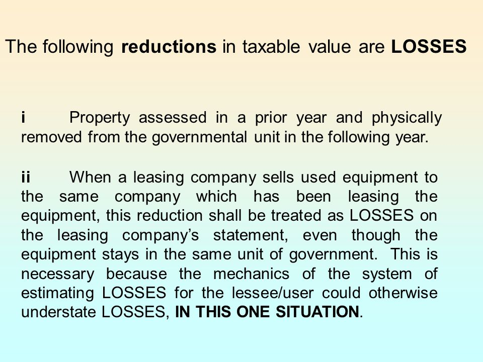 The following reductions in taxable value are LOSSES