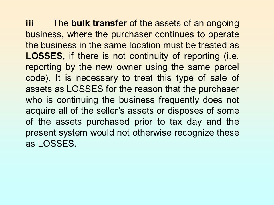 iii The bulk transfer of the assets of an ongoing business, where the purchaser continues to operate the business in the same location must be treated as LOSSES, if there is not continuity of reporting (i.e.