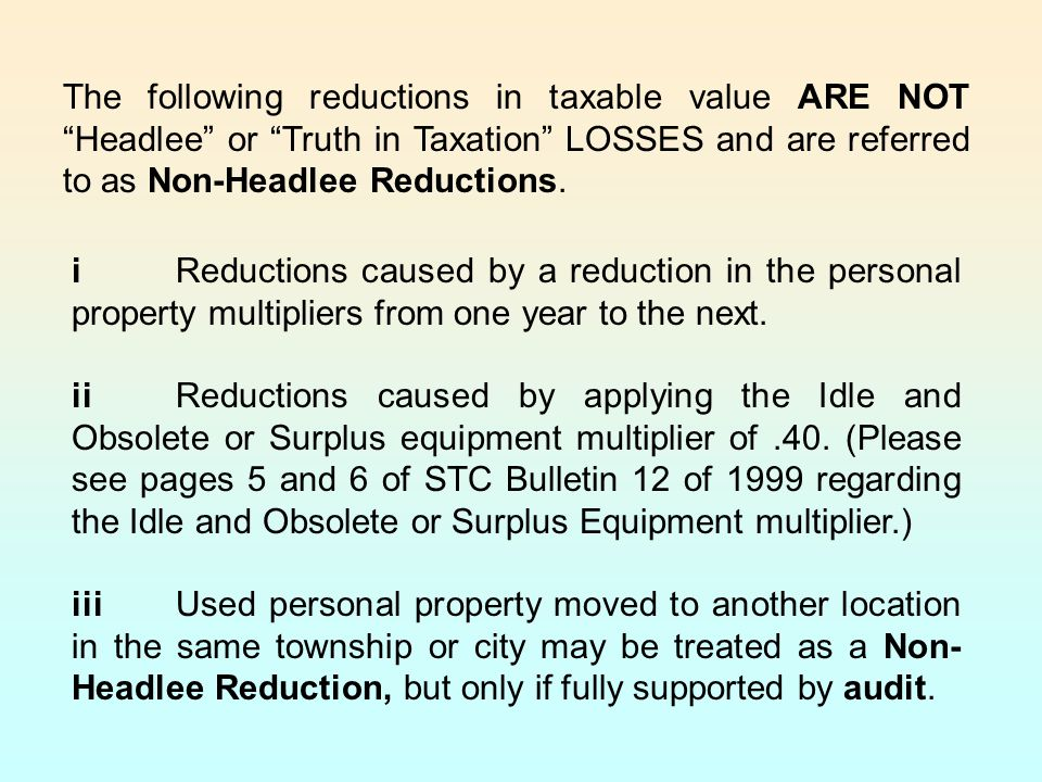 The following reductions in taxable value ARE NOT Headlee or Truth in Taxation LOSSES and are referred to as Non-Headlee Reductions.
