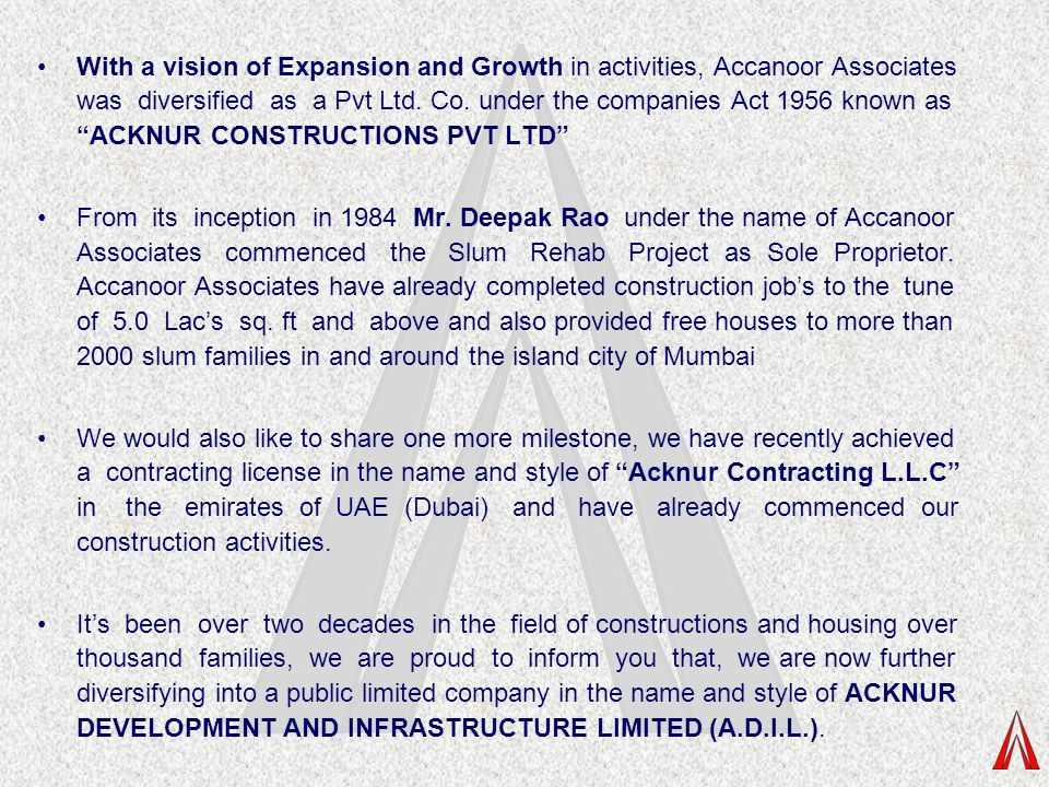 With a vision of Expansion and Growth in activities, Accanoor Associates was diversified as a Pvt Ltd. Co. under the companies Act 1956 known as ACKNUR CONSTRUCTIONS PVT LTD