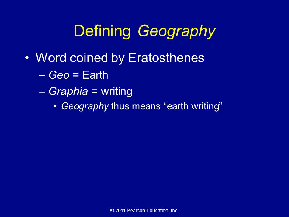 Defining Geography Word coined by Eratosthenes Geo = Earth