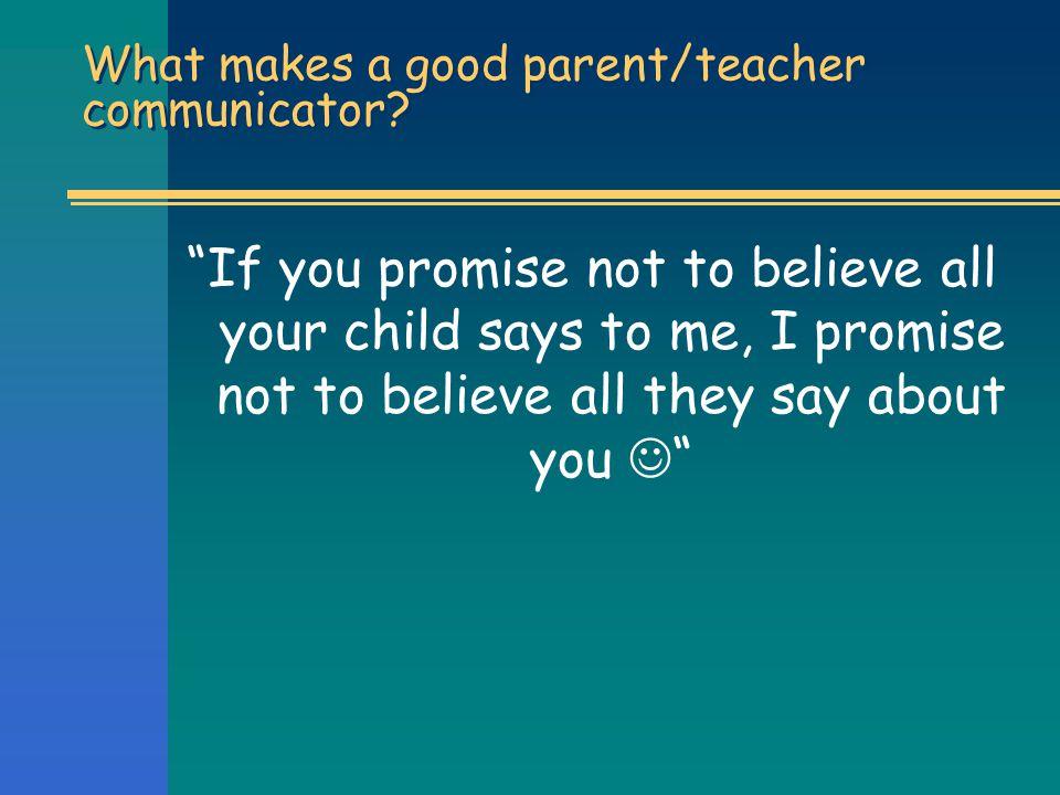 What makes a good parent/teacher communicator