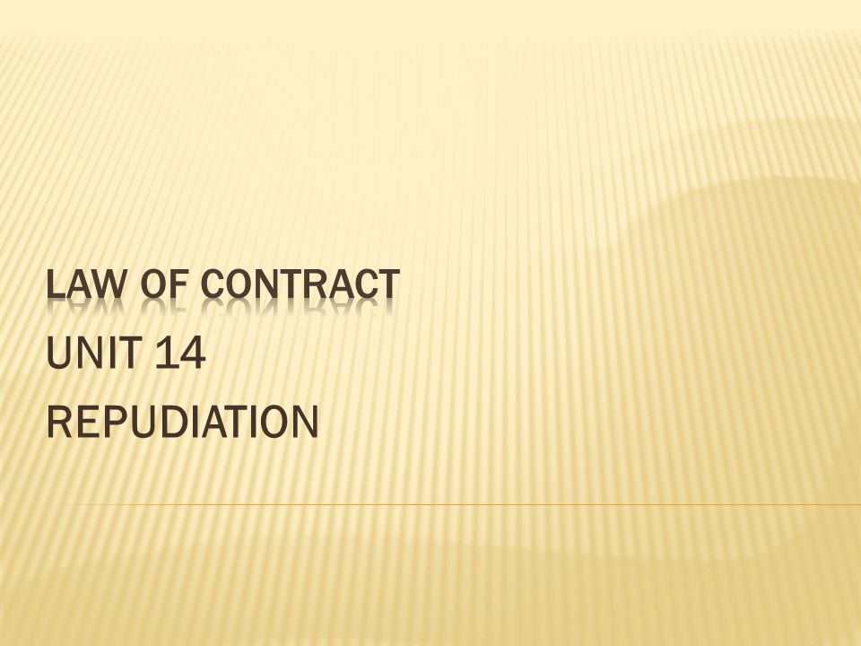 LAW OF CONTRACT UNIT 14 REPUDIATION