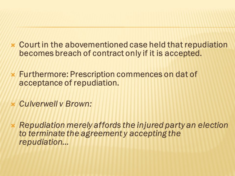 Court in the abovementioned case held that repudiation becomes breach of contract only if it is accepted.