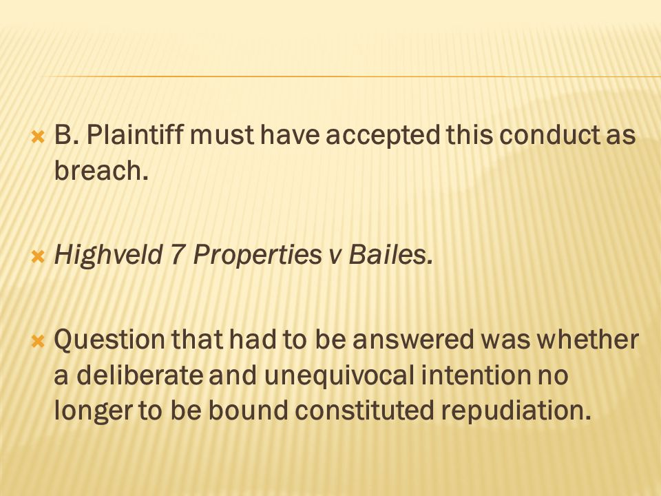 B. Plaintiff must have accepted this conduct as breach.