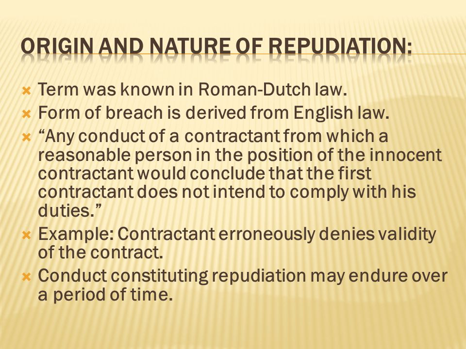 Origin and nature of repudiation: