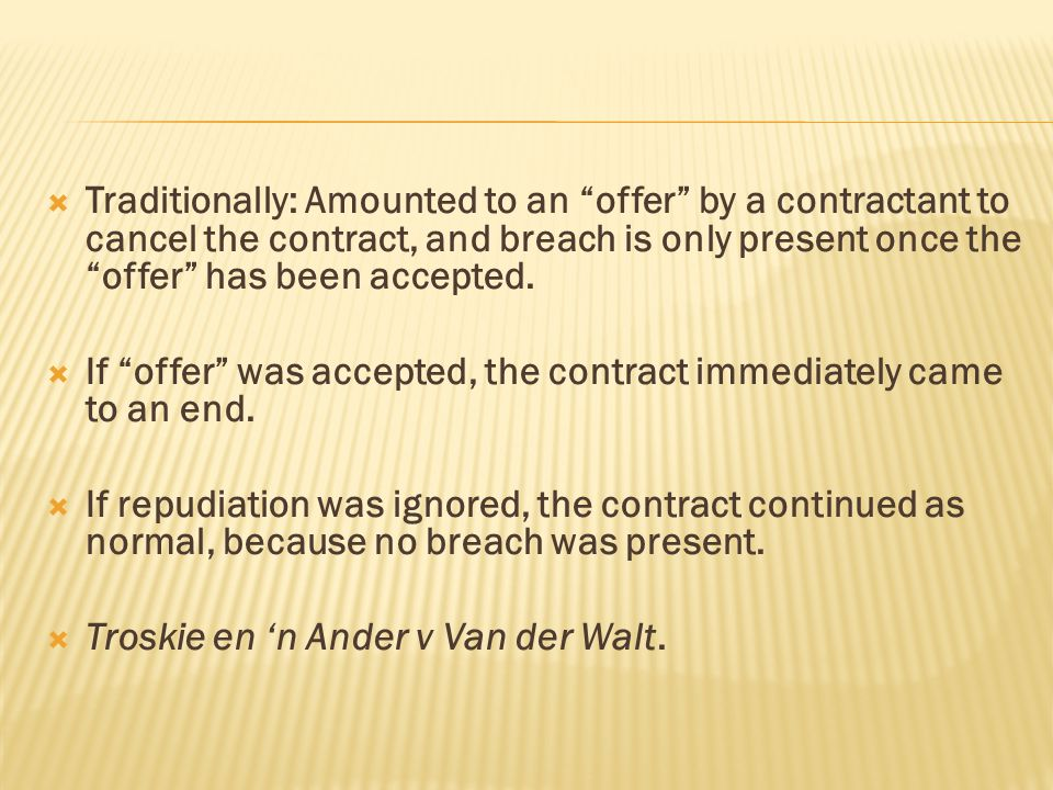 Traditionally: Amounted to an offer by a contractant to cancel the contract, and breach is only present once the offer has been accepted.
