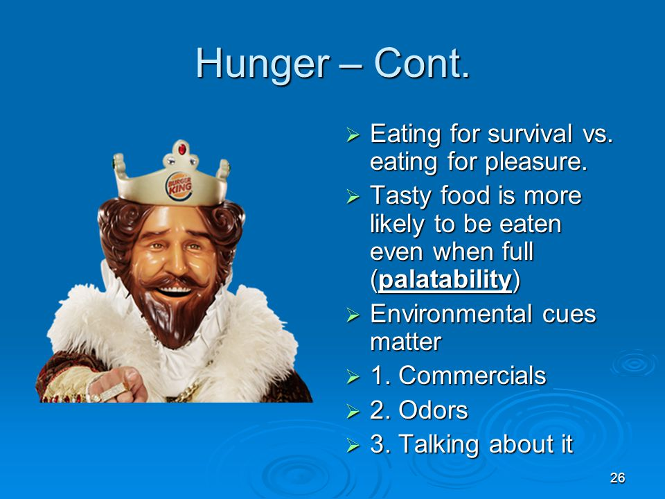 Hunger – Cont. Eating for survival vs. eating for pleasure.