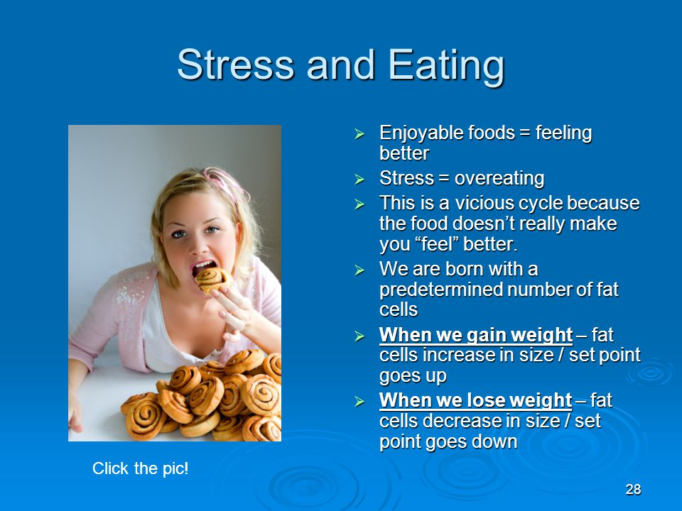 Stress and Eating Enjoyable foods = feeling better Stress = overeating