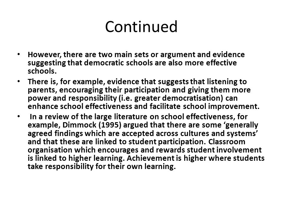Continued However, there are two main sets or argument and evidence suggesting that democratic schools are also more effective schools.