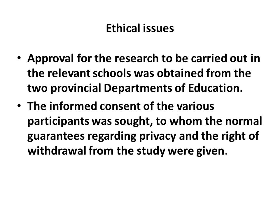 Ethical issues Approval for the research to be carried out in the relevant schools was obtained from the two provincial Departments of Education.