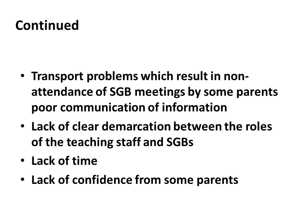 Continued Transport problems which result in non-attendance of SGB meetings by some parents poor communication of information.
