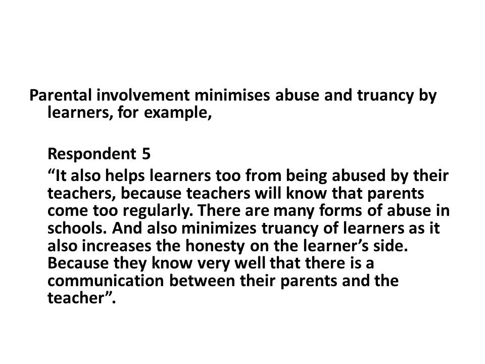 Parental involvement minimises abuse and truancy by learners, for example,