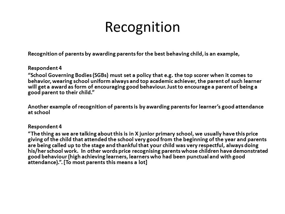 Recognition Recognition of parents by awarding parents for the best behaving child, is an example, Respondent 4.