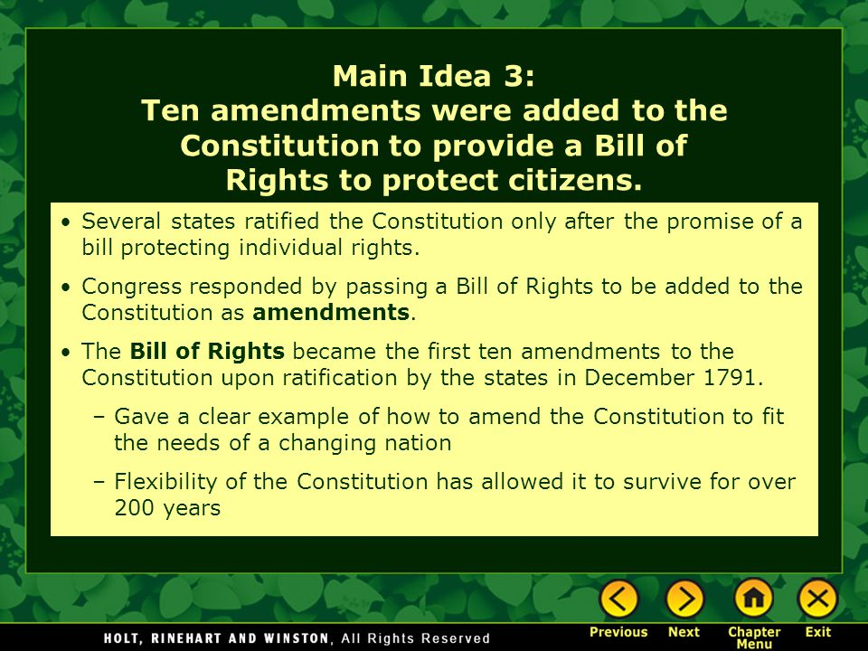 Main Idea 3: Ten amendments were added to the Constitution to provide a Bill of Rights to protect citizens.