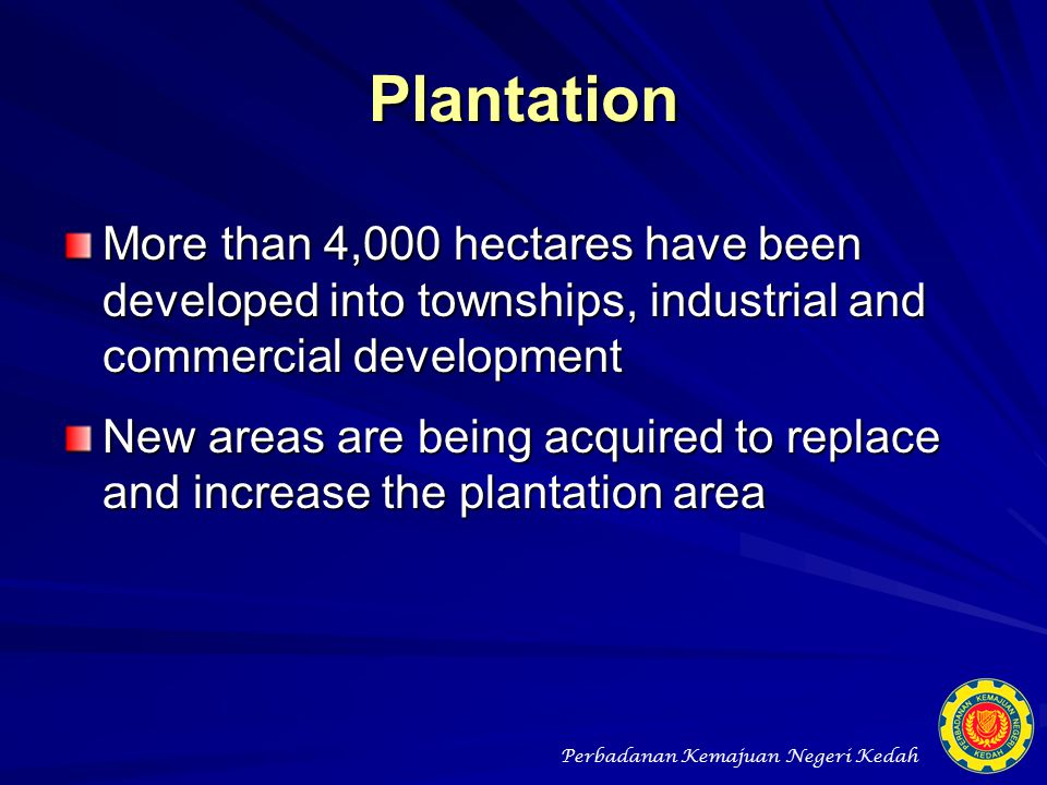 Plantation More than 4,000 hectares have been developed into townships, industrial and commercial development.