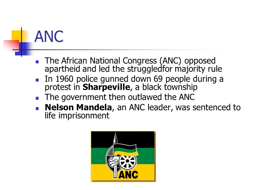 ANC The African National Congress (ANC) opposed apartheid and led the struggledfor majority rule.