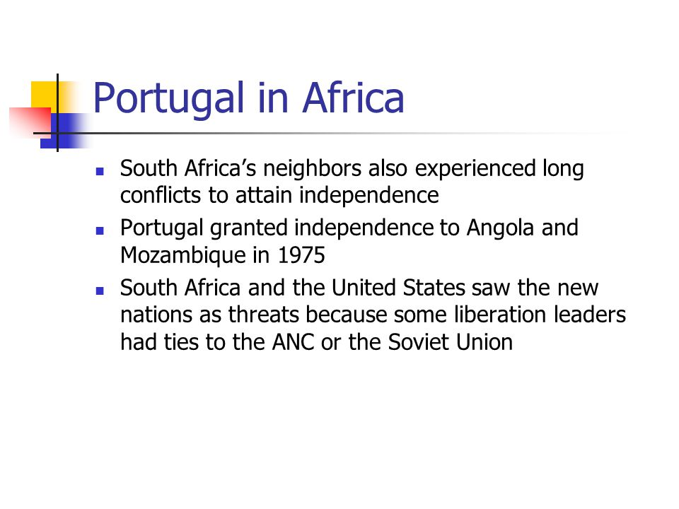 Portugal in Africa South Africa's neighbors also experienced long conflicts to attain independence.