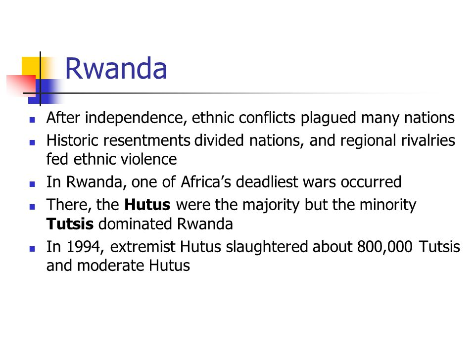 Rwanda After independence, ethnic conflicts plagued many nations