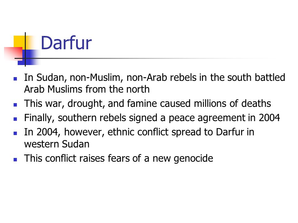 Darfur In Sudan, non-Muslim, non-Arab rebels in the south battled Arab Muslims from the north.