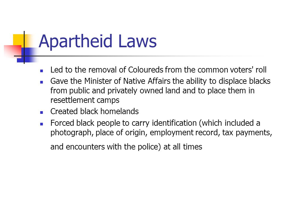Apartheid Laws Led to the removal of Coloureds from the common voters roll.