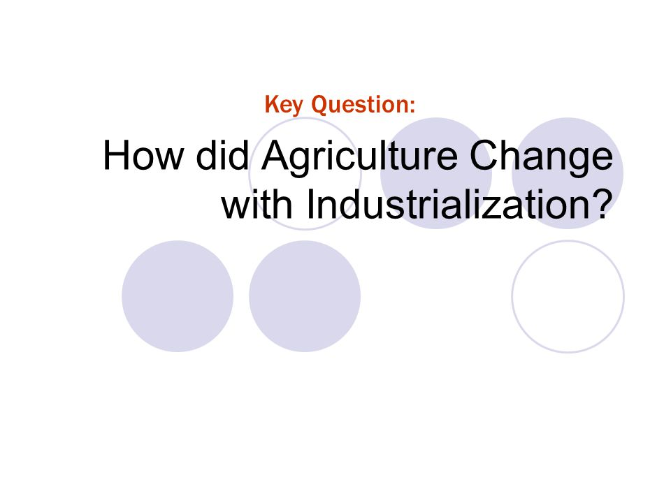 How did Agriculture Change with Industrialization