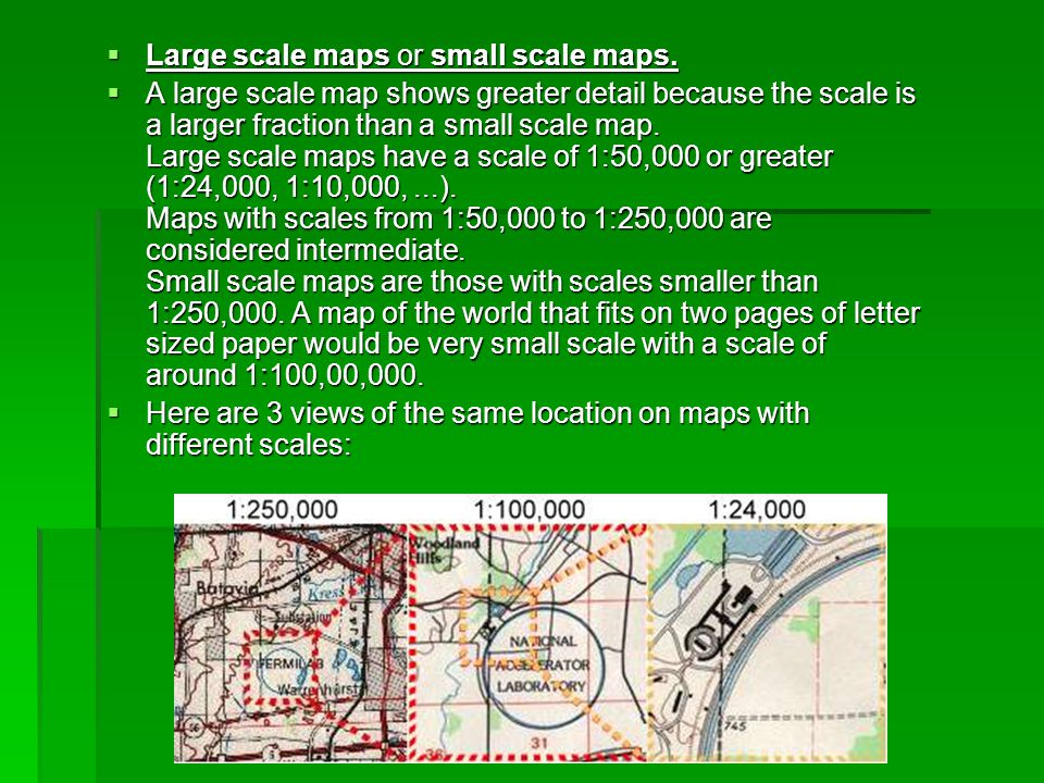 Large scale maps or small scale maps.