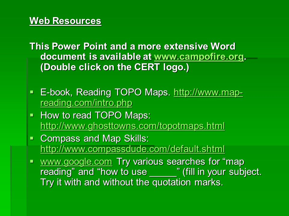 Web Resources This Power Point and a more extensive Word document is available at www.campofire.org. (Double click on the CERT logo.)