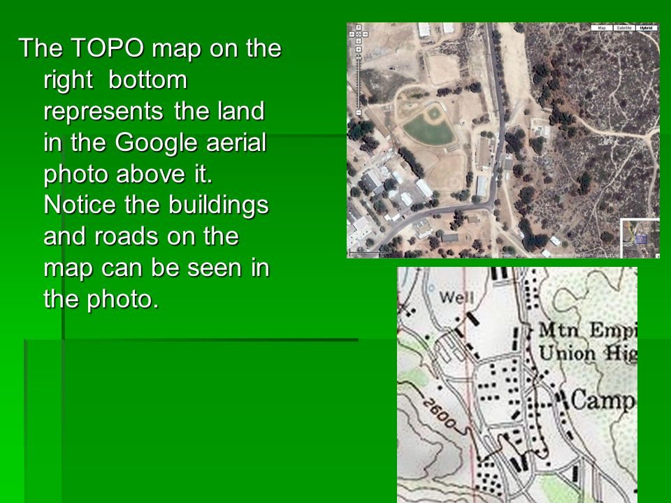 The TOPO map on the right bottom represents the land in the Google aerial photo above it.