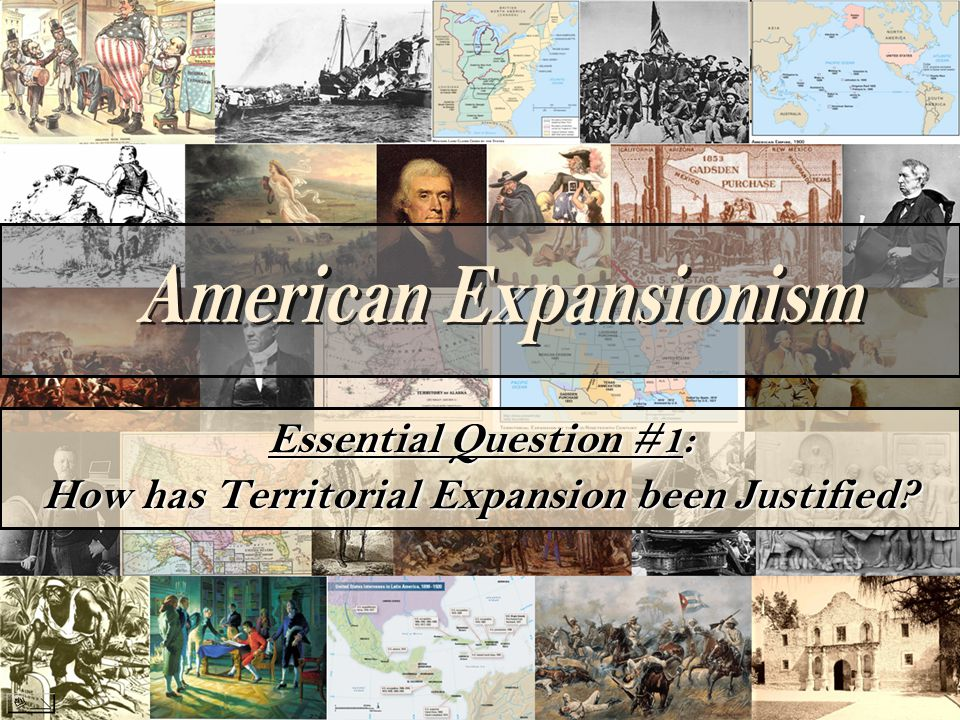 Essential Question #1: How has Territorial Expansion been Justified