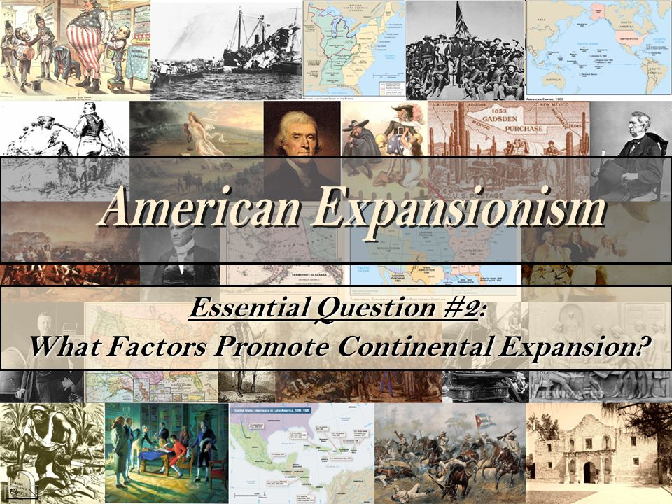 Essential Question #2: What Factors Promote Continental Expansion